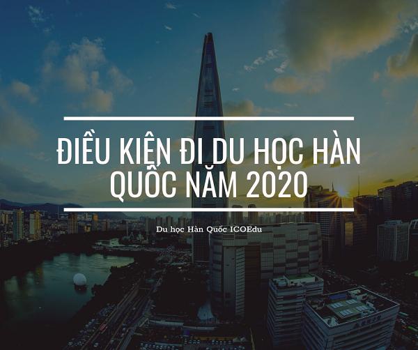 dieu kien di du hoc han quoc nam 2020