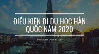 Điều kiện đi du học Hàn Quốc năm 2020