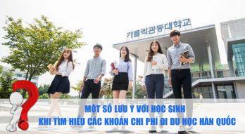 Một số lưu ý với học sinh khi tìm hiểu các khoản chi phí đi du học Hàn Quốc